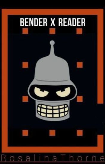 Bender x Reader - Futurama