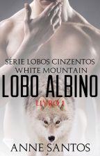 WHITE MOUNTAIN - LOBO ALBINO - SÉRIE LOBOS CINZENTOS. LIVRO 01 by Anne4291