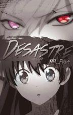 Desastre.|s.s by _kiraFrost