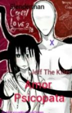 Amor Psicópata (Slenderman X Jeff The Killer)yaoi by MaryjoseHaddock