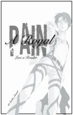 A Royal Pain (Levi x Reader) by starlet_emend