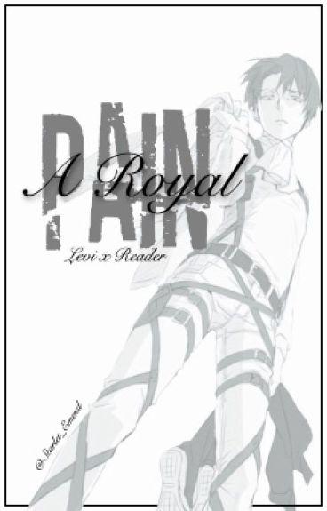 A Royal Pain (Levi x Reader)