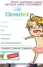 What happens when hetalia uses cleverbot by SuicidalItaly