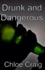 Drunk and Dangerous by chloecraaig
