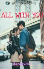 All With You 💝 by khairunnisafitri