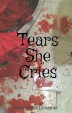 Tears She Cries by MalevolentDreamer