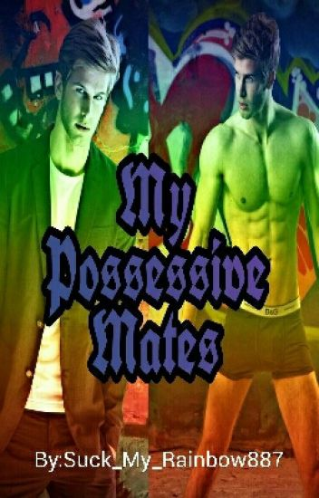 My Possessive Mates (Boyxboyxboy) {Short Story}