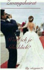 Zwangsheirat ~ Werd ich je Glücklich? by turkishgirl50