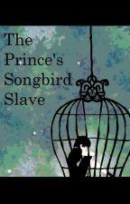 The Prince's Songbird Slave by MazaDaBunny