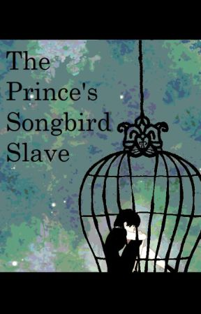 The Prince's Songbird Slave by MazaDaBunny