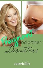 Pregnant and other disasters by carrielle