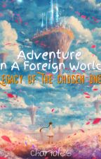Adventure In A Foreign World - Legacy of The Chosen One by DevinHalim