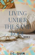Living Under The Same Roof (Way Back Into Love) Book 2 by iamjcquin