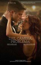 Luz, Camera... PROBLEMA!!! by leticiaeverllark