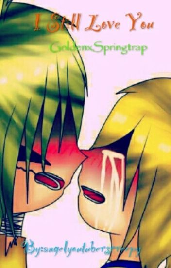 I still love you-Golden x Springtrap(YAOI)