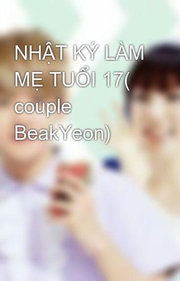 NHẬT KÝ LÀM MẸ TUỔI 17( couple BeakYeon)