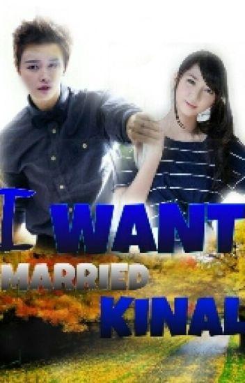 I Want Married,  Kinal !