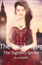 The Sighters Series - The Awakening by lozza0605