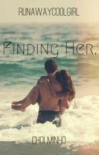 Finding Her. by runawaycoolgirl