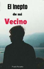 El Inepto de mi Vecino by PradaEscu001