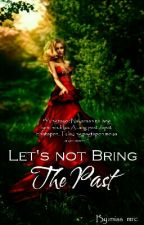 Let's Not Bring The Past by miss_mrc