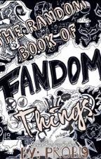 The Random Book of Fandom Things by Probi9