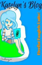 Katelyn's Blog [Firefist Fangirls Unite!] by Ardenzia