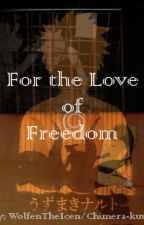 For the Love of Freedom |Editing| [Previously 'Cry Of The Kyuubi's Child'] by WolfenTheIcen