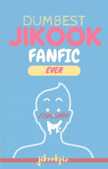 Dumbest Jikook Fanfic Ever