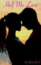 HELF ME LOVE by RatnaRaid