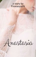 Anastasia [End] by firanasyazhi