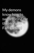 My demons know how to swim  (Bring me the Horizon Fan-Fiktion) by _bringmethathorizon_