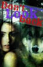 Don't Look Back (Sequel to The Alpha's Mate) Completed _ wattpadprize14 by MermaidPearl