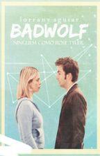 Bad Wolf || Doctor Who by LorranyAguiar