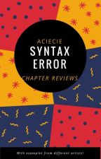 Syntax Error (Chapter  reviews) by Aciecie