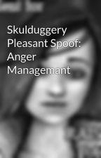 Skulduggery Pleasant Spoof: Anger Managemant by ValkyrieCain4Ever