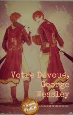 Votre Dévoué, George Weasley by InconnuACetteAdresse