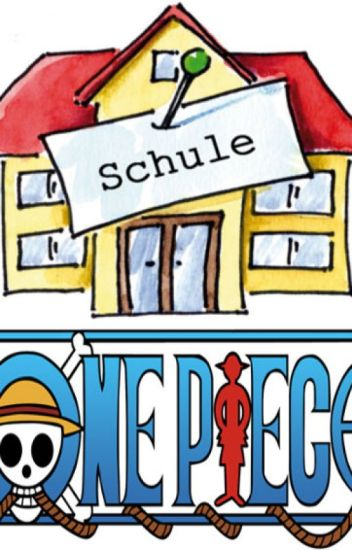 Mein Chaos, mein Leben & eine neue Schule [One Piece]