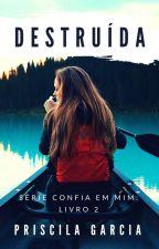 Confia em Mim: Destruída by Priisca