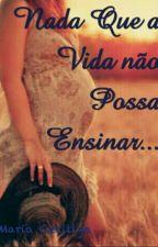 Nada Que a Vida não Possa Ensinar... by Mcecillya106