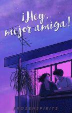 ¡Hey, mejor amiga! by FrozenSpirits
