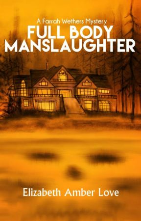 Full Body Manslaughter: A Farrah Wethers Mystery by amberunmasked