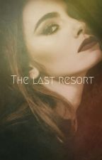 The last resort [EN PAUSE] by -MyLifeIsASecret-