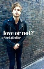 Love or not || Luke Hemmings (sk)✔ by harderluke