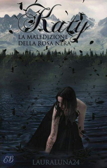 KATY LA MALEDIZIONE DELLA ROSA NERA(in Revisione)