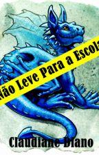 Não Leve Para a Escola by DianaStrega