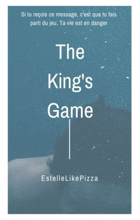 The King's Game~ by EstelleLikePizza