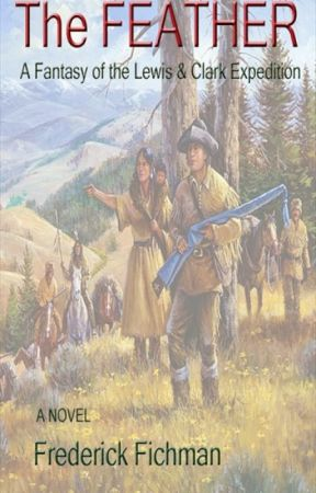 The Feather - A Lewis & Clark Expedition Fantasy Novel by FredFichman