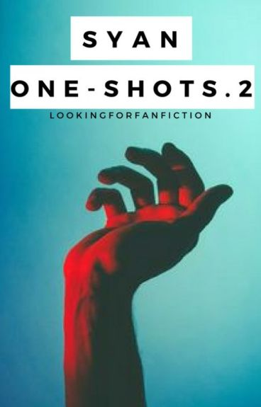 syan one shots 2 ||