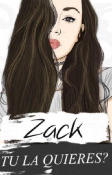 Zack, ¿Tú la quieres?